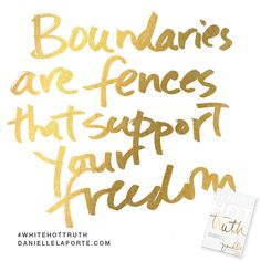 """""""Boundaries are fences that support your freedom.""""  This #Truthbomb is from my latest book #WhiteHotTruth...Chapter #8 """"OPEN, GENTLE HEART, BIG FUCKING FENCE."""" Order White Hot Truth today, and download the complete audio book for FREE...immediately— before it's available for sale!  For more truthy-ness and real conversations... join the White Hot Truth Book Club Community. Open to everyone: DANIELLELAPORTE.COM/BOOKCLUB"""