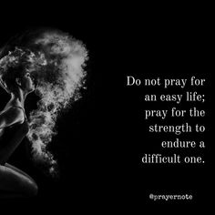 Do not pray for an easy life; pray for the strength to endure a difficult one. #Prayer