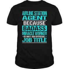 AIRLINE STATION AGENT Because Badass Miracle Worker Isn't An Official Job Title T-Shirts, Hoodies, Sweatshirts, Tee Shirts (22.99$ ==► Shopping Now!)