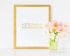 Be Strong and Courageous Gold Foil Print  by GraceSerendipityShop
