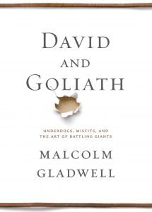 David and Goliath: Malcolm Gladwell challenges how we think about obstacles and disadvantages, offering a new interpretation of what it means to be discriminated against, or cope with a disability, or lose a parent, or attend a mediocre school, or suffer from any number of other apparent setbacks.