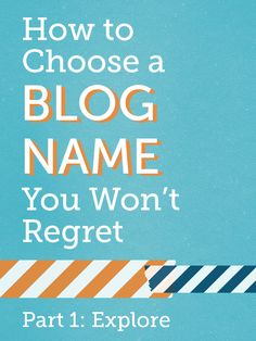 Choosing a Blog Name You Won't Regret: Part 1 of a 2-Part Series