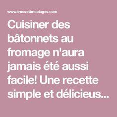 Cuisiner des bâtonnets au fromage n'aura jamais été aussi facile! Une recette simple et délicieuse! - Trucs et Bricolages