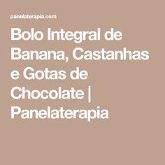 Bolo Integral de Banana, Castanhas e Gotas de Chocolate | Panelaterapia