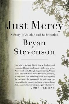 10/21/2014 A powerful true story about the potential for mercy to redeem us, and a clarion call to fix our broken system of justice—from one of the most brilliant and influential lawyers of our time   Bryan Stevenson was a young lawyer when he founded the Equal Justice Initiative, a legal practice dedicated to defending those most desperate and in need: the poor, the wrongly condemned, and women