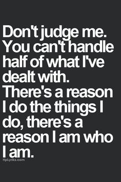 Until you know me, don't judge me