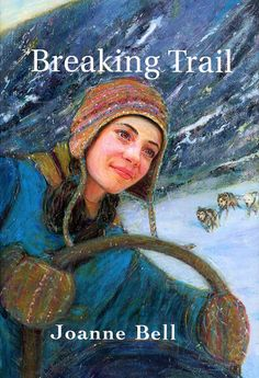Breaking Trail by Joanne Bell. Becky and her family are traveling to their cabin in the Yukon mountains, and Becky is driving her own dog team for the first time. Can they make the journey before the ice breaks up? And what will happen if Becky's lead dog, Ginger, has her pups before they reach the cabin?