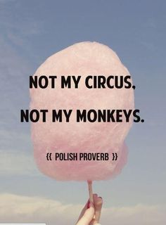 Not my circus. Not my monkeys. Picture Quotes.