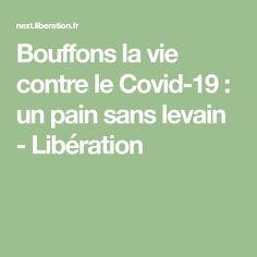 Bouffons la vie contre le Covid-19 : un pain sans levain - Libération