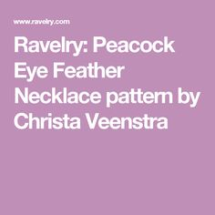 Ravelry: Peacock Eye Feather Necklace pattern by Christa Veenstra