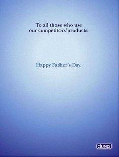 To all those who use our competitor's products: Happy Father's Day, Durex Ad