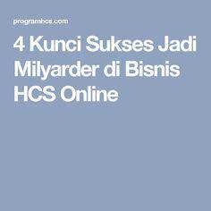 4 Kunci Sukses Jadi Milyarder di Bisnis HCS Online