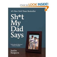 Sh*t My Dad Says by Justin Halpern Cool Books, My Books, My Dad Says, Getting Him Back, Wtf Funny, Hilarious, Crazy Funny, Reading Rainbow