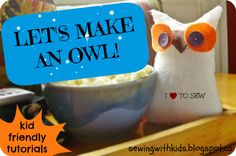 Sewing With Kids: Tutorial: How to Make a Felt Owl
