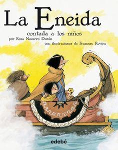 La Eneida contada a los niños / por Rosa Navarro Durán, con ilustraciones de Francesc Rovira. Edebé, D.L 2011
