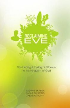 Reclaiming Eve : The Identity and Calling of Women in the Kingdom of God   Burden, Suzanne Sunberg, Carla Wright, Jamie   9780834132269   Bible -- Social scientific criticism. Sex role -- Religious aspects -- Christianity. Christian women -- Religious life.   BT708 -- .B873 2014ebEBRARY