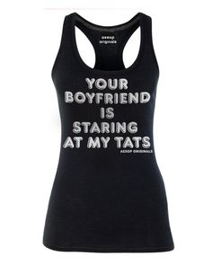 Your boyfriend is staring at my tats. Seems to happen all the time, right! Available as a women's racerback tank top, t-shirt or men's tee shirt. Aesop Originals clothing brings you the hottest designs from the streets. We love Tattoos, Skateboarding, and any extreme sport or rockin' beat. http://www.aesoporiginals.com/product/your-boyfriend-is-staring-at-my-tats