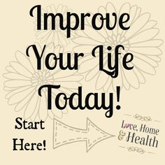 New? Start Here - Love, Home and Health - Sharing tips to improve our lives - We're so glad you're here to join us - Start here for an overview of topics!