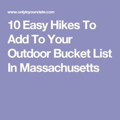 10 Easy Hikes To Add To Your Outdoor Bucket List In Massachusetts