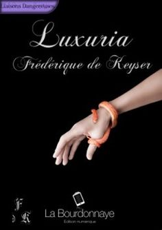 Luxuria, tome 1 (Frédérique de Keyzer) - Les tribulations d'une lectrice