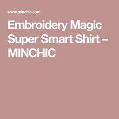 Embroidery Magic Super Smart Shirt – MINCHIC