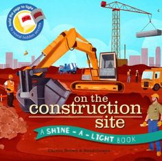 """On the Construction Site written by Carron Brown, illustrated by Bee Johnson  From the crane driver high up in his cab and engineers digging deep underground, to bulldozers and all kinds of machines, each-page turn will take you behind the scenes of a busy construction site. Young builders will delight in exploring all the hidden secrets of a construction site. They simply hold the book's pages to the light to """"see-through"""" everything that's being built--inside and out. 11/2015"""