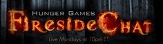 The Hunger Games Fireside Chat - Monday evenings at 10pm (EST)/9pm (CST). Great conversation each week about all things related to The Hunger Games!