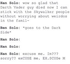 Han Solo is done with these Force-People making bad choices.