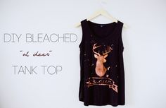 "diy : bleached ""oh deer"" tank top- did this with the silhouette of my pawpaw's deer mount I have hanging in my house. Came out PERFECT and it's one of a kind!"