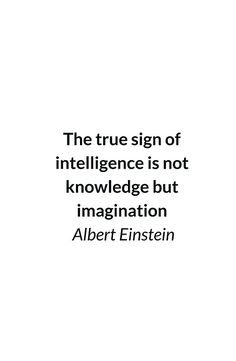 Albert Einstein Quote - The true sign of intelligence is not knowledge but imagination #motivation #inspiration #quotes #wisdom #happiness #success #redbubble