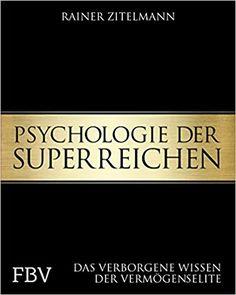 Psychologie der Superreichen: Das verborgene Wissen der Vermögenselite: Amazon.de: Rainer Zitelmann: Bücher