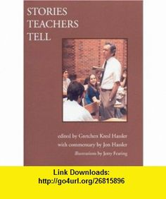 Stories Teachers Tell (9781932472288) Gretchen Kresl Hassler, Jerry Fearing, Jon Hassler , ISBN-10: 1932472282  , ISBN-13: 978-1932472288 ,  , tutorials , pdf , ebook , torrent , downloads , rapidshare , filesonic , hotfile , megaupload , fileserve