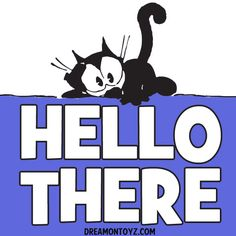 HELLO THERE  -Cartoon Graphics & Greetings http://cartoongraphics.blogspot.com/ AND  https://www.facebook.com/dreamontoyz  Felix the Cat