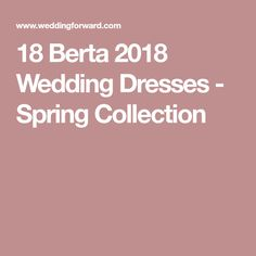 18 Berta 2018 Wedding Dresses - Spring Collection