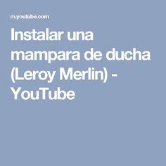 Instalar una mampara de ducha (Leroy Merlin) - YouTube