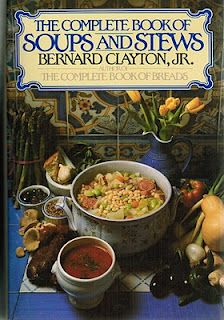 The Complete Book of Soups and Stews by Bernard Clayton, Jr.