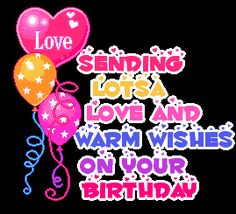 Sending lots of love and warm wishes on your Birthday birthday happy birthday birthday greeting birthday wishes graphics birthday friend Happy Birthday Princess, Happy Birthday Celebration, Happy Birthday Wishes Cards, Happy Birthday Pictures, Happy Birthday Sister, Birthday Fun, Birthday Gifs, Happy Birthday Beautiful Lady, Birthday Verses