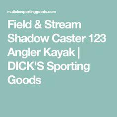 Field & Stream Shadow Caster 123 Angler Kayak | DICK'S Sporting Goods Kayaks For Sale, Angler Kayak, Kayaking, Kayaks