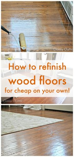 How to refinish wood floors like the pros for CHEAP! - www.classyclutter.net
