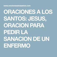 ORACIONES A LOS SANTOS: JESUS, ORACION PARA PEDIR LA SANACION DE UN ENFERMO