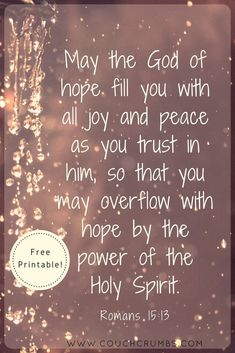 May the God of hope fill you with all joy and peace as you trust in him, so that you may overflow with hope by the power of the Holy Spirit. (Romans Get this free printable today! Powerful Scriptures, Biblical Quotes, Religious Quotes, Bible Verses Quotes, Bible Scriptures, Faith Quotes, Scripture Art, Inspirational Scriptures, Bible Art
