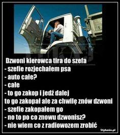 Dzwoni kierowca tira do szefa... Weekend Humor, Smile Everyday, Man Humor, Best Quotes, Haha, Geek Stuff, Jokes, Facts, How To Plan
