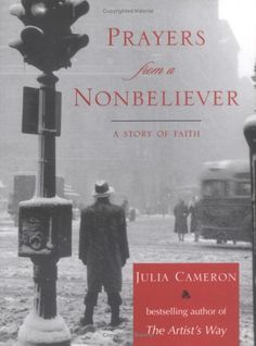 Prayers from a NonBeliever ~ Julia Cameron Julia Cameron, Letter Addressing, The Artist's Way, Penguin Books, Spiritual Practices, Inspirational Books, Book Of Life, Creative Writing, Self Help