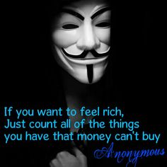 If you want to feel rich, just count all of the things you have that money can't buy. - Anonymous