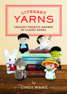 Literary Yarns: Crochet Projects Inspired by Classic Books | Quirk Books : Publishers & Seekers of All Things Awesome