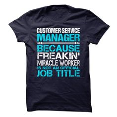 Customer Service Manager Because Freaking Miracle Worker Isn't An Official Job Title T-Shirt, Hoodie CS Manager