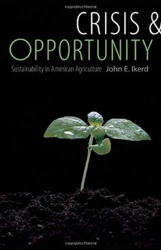 Crisis and Opportunity: Sustainability in American Agriculture (Our Sustainable Future) by John E. Ikerd. $13.17. Publisher: Bison Books (May 1, 2008). Author: John E. Ikerd. Publication: May 1, 2008. Series - Our Sustainable Future