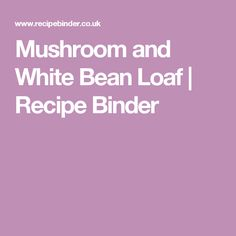Mushroom and White Bean Loaf Recipe Poultry Seasoning, Recipe Binders, Stuffed Mushrooms, Stuffed Peppers, Loaf Recipes, Eat To Live, Yams, White Beans