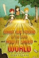 What We Found in the Sofa (and How it Saved the World) by Henry Clark