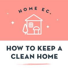 Home Ec: How to Keep a Clean Home